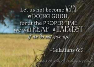 Galatians 6:9 Do not grow weary
