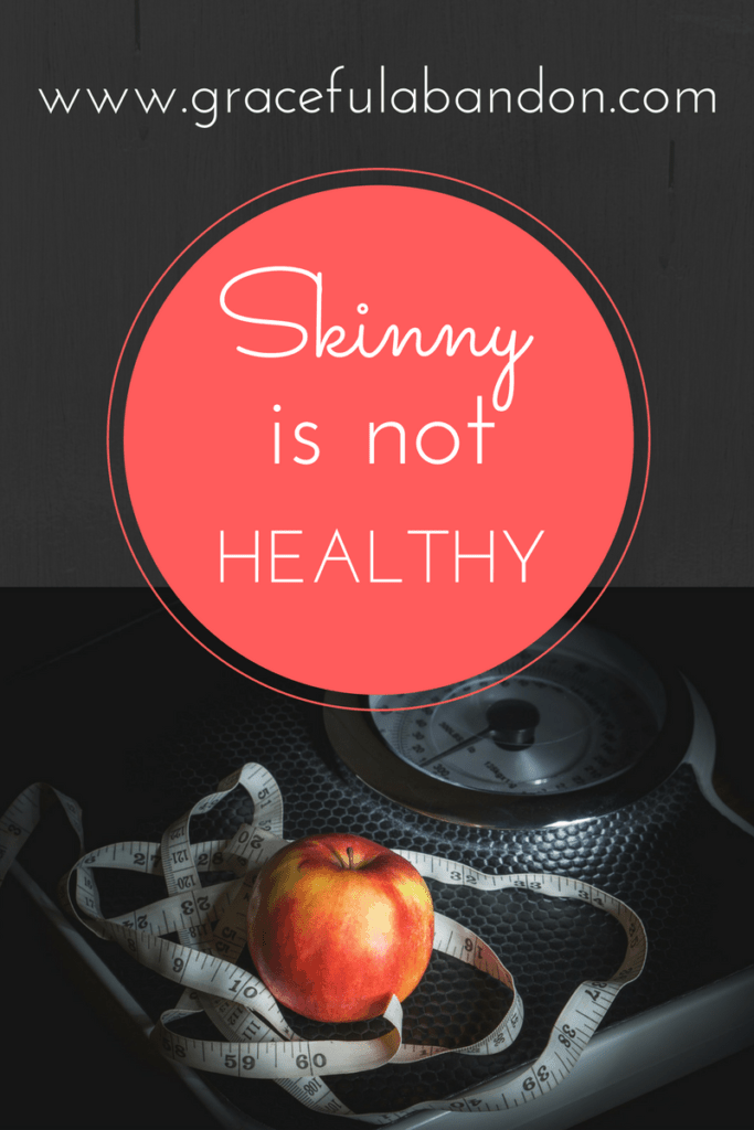 Skinny is not Healthy; I have battled anorexia and bulimia and am now victoriously healthy.