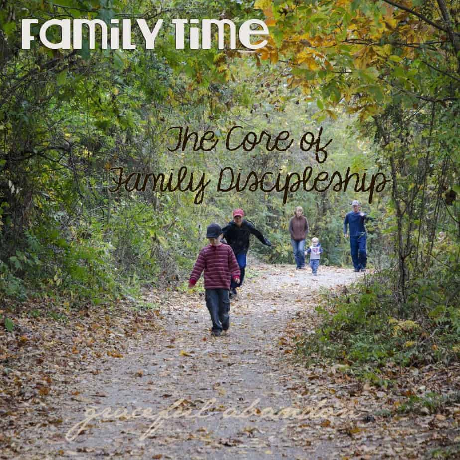 family time the core of discipleship graceful abandon