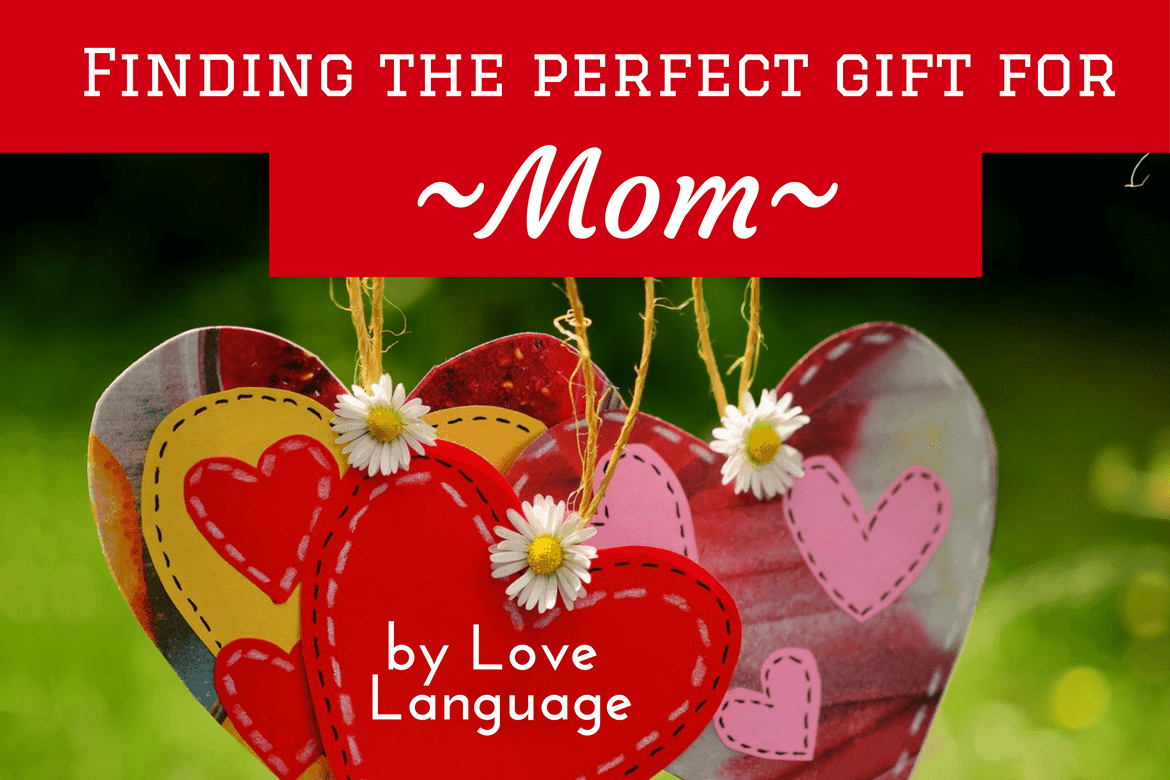 The Perfect Gift for Mom, Best Mother's Day Gifts, Gifts by Love Language
